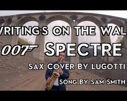 Writing's On The Wall Cover – Spectre Instrumental – Sam Smith (New James Bond) Saxophone By LuGotti