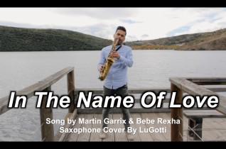 In The Name Of Love – Martin Garrix & Bebe Rexha (Saxophone Cover By LuGotti)