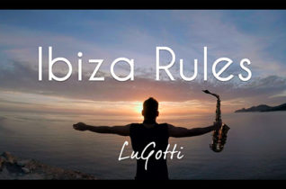 Ibiza Rules – LuGotti (Official Saxophone Video)